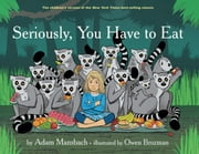 Seriously, You Have to Eat ebook by Adam Mansbach,Owen  Brozman