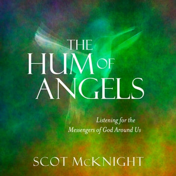 The Hum of Angels - Listening for the Messengers of God Around Us audiobook by Scot McKnight