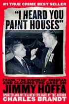 """I Heard You Paint Houses"" ebook by Charles Brandt"