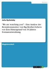 'We are watching you!' - Eine Analyse der Rezeptionsmotive von Big Brother-Sehern vor dem Hintergrund von 10 Jahren Formatentwicklung ebook by Julia Rychetsky
