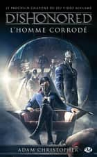 L'homme corrodé - Dishonored, T1 ebook by Adam Christopher