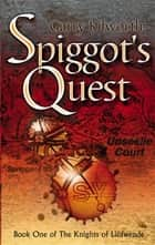Spiggot's Quest - Number 1 in series ebook by Garry Kilworth