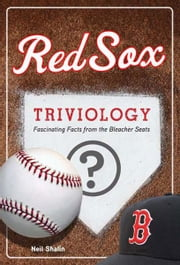 Red Sox Triviology - Fascinating Facts from the Bleacher Seats ebook by Neil Shalin