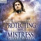 Protecting His Mistress - A Kindred Tales Novel audiobook by Evangeline Anderson