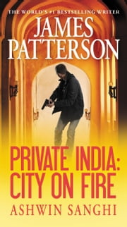 Private India: City on Fire ebook by James Patterson,Ashwin Sanghi