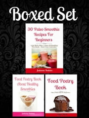 Box Set: 30 Paleo Smoothie Recipes For Beginners: Lose Belly After 7 Days Of Reading This Book - Mark Your Calendar! + Food Poetry Book About Paleo Diet Beginners + Food Poetry Book Healthy Smoothies ebook by Juliana Baldec