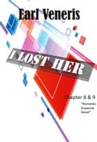 I Lost Her - Chapter 8 & 9 ebook by Earl Veneris