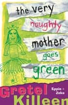 The Very Naughty Mother Goes Green ebook by