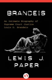 Brandeis - An Intimate Biography of Supreme Court Justice Louis D. Brandeis ebook by Lewis J. Paper