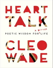 Heart Talk - Poetic Wisdom for a Better Life ebook by Cleo Wade