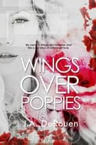 Wings Over Poppies ebook by J.A. DeRouen