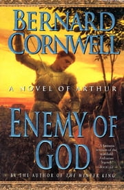 Enemy of God - A Novel of Arthur ebook by Bernard Cornwell