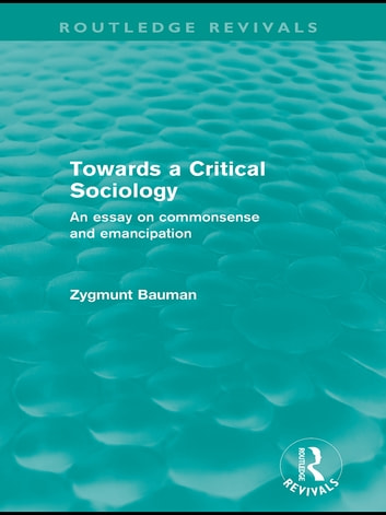 Towards a Critical Sociology (Routledge Revivals) - An Essay on Commonsense and Imagination ebook by Zygmunt Bauman