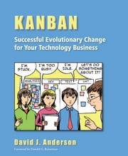 Kanban - Successful Evolutionary Change for Your Technology Business ebook by David J. Anderson