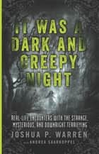It Was a Dark and Creepy Night ebook by Joshua P. Warren,Andrea Saarkoppel