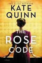 The Rose Code - A Novel ebook by Kate Quinn