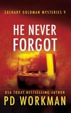 He Never Forgot ebook by P.D. Workman