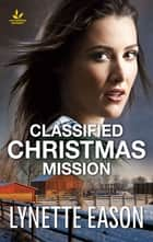 Classified Christmas Mission - A Riveting Western Suspense ebook by Lynette Eason