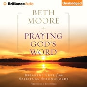 Praying God's Word - Breaking Free from Spiritual Strongholds audiobook by Beth Moore