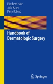 Handbook of Dermatologic Surgery ebook by Elizabeth Hale,Julie Karen,Perry Robins