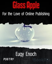 Glass Apple - For the Love of Online Publishing ebook by Eugy Enoch