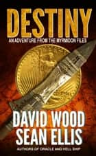 Destiny- An Adventure from the Myrmidon Files ebook by David Wood,Sean Ellis