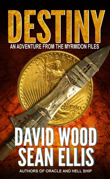 Destiny- An Adventure from the Myrmidon Files - Myrmidon Files, #1 ebook by David Wood,Sean Ellis