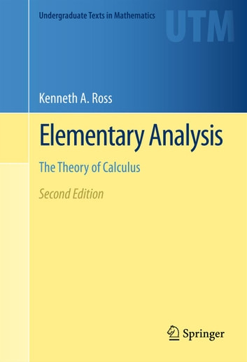 Elementary Analysis - The Theory of Calculus ebook by Kenneth A. Ross