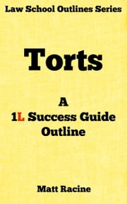Torts - A 1L Success Guide Outline ebook by Matt Racine