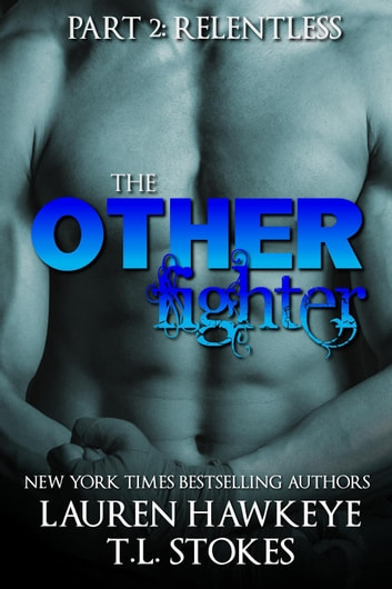 The Other Fighter Part 2: Relentless - The Other Brother ebook by Lauren Hawkeye,T.L. STOKES