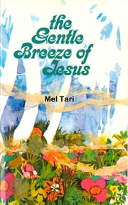 The Gentle Breeze of Jesus ebook by Mel Tari