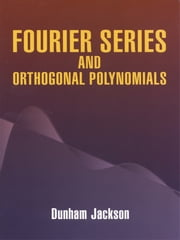 Fourier Series and Orthogonal Polynomials ebook by Dunham Jackson