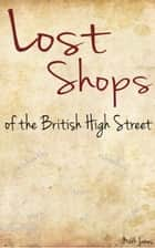 Lost Shops of the British High Street ebook by Mark James