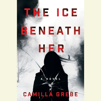 The Ice Beneath Her - A Novel audiobook by Camilla Grebe
