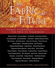 The Fabric of the Future - Women Visionaries of Today Illuminate the Path to Tomorrow ebook by Ryan, M.J.,Wilber, Ken,Wynne, Patrice