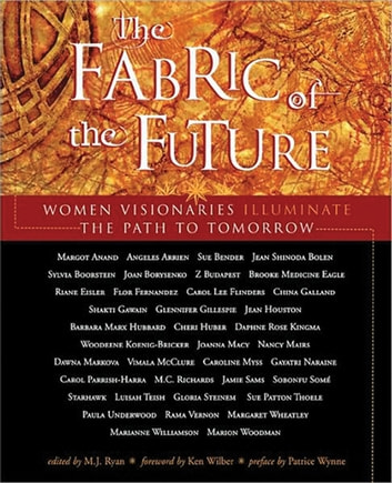 The Fabric of the Future - Women Visionaries of Today Illuminate the Path to Tomorrow eBook by Wynne, Patrice