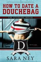 The Studying Hours - How to Date a Douchebag, #1 ebook by