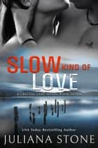 Slow Kind Of Love ebook by Juliana Stone