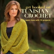 Get Hooked on Tunisian Crochet - Learn How with 13 Projects ebook by Sheryl Thies