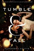 Tumble & Fall ebook by Alexandra Coutts