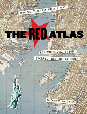 The Red Atlas - How the Soviet Union Secretly Mapped the World ebook by John Davies,Alexander J. Kent