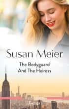 The Bodyguard and the Heiress ebook by Susan Meier