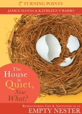 The House is Quiet, Now What? ebook by Janice Hanna,Kathleen Y'Barbo Turner