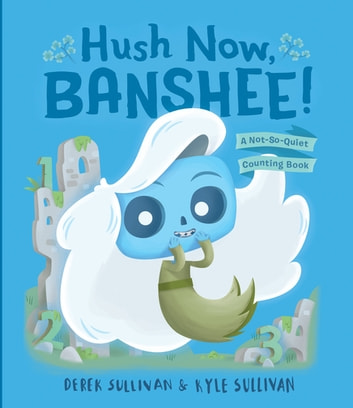 Hush Now, Banshee! - A Not-So-Quiet Counting Book ebook by Kyle Sullivan