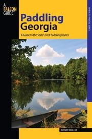 Paddling Georgia - A Guide To The State's Best Paddling Routes ebook by Johnny Molloy