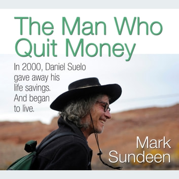 The Man Who Quit Money audiobook by Mark Sundeen