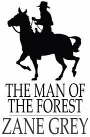 The Man of the Forest ebook by Zane Grey