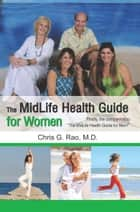 The Midlife Health Guide for Women ebook by Chris G. Rao M.D.