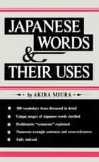 Japanese Words & Their Uses II - The Concise Guide to Japanese Vocabulary & Grammar: Learn the Japanese Language Quickly and Effectively ebook by Akira Miura