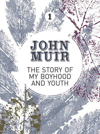 The Story of my Boyhood and Youth - An early years biography of a pioneering environmentalist ebook by John Muir